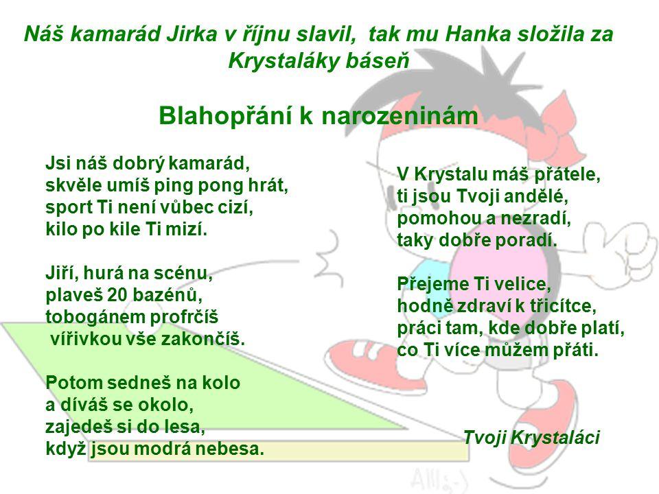 Václave, Vašku, Vašíčku, píšeme Tobě básničku.Štěstí, zdraví k svátku, dárek na památku.