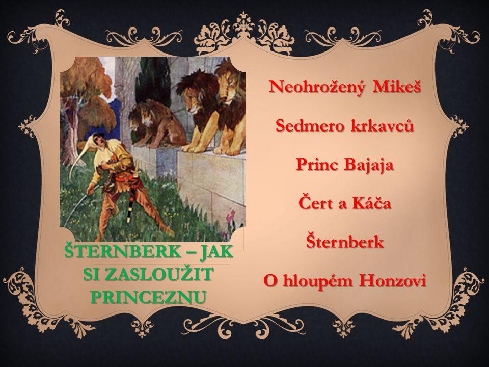 ŠTERNBERK – JAK SI ZASLOUŽIT PRINCEZNU Neohrožený Mikeš Sedmero krkavců Princ Bajaja Čert a Káča Šternberk O hloupém Honzovi