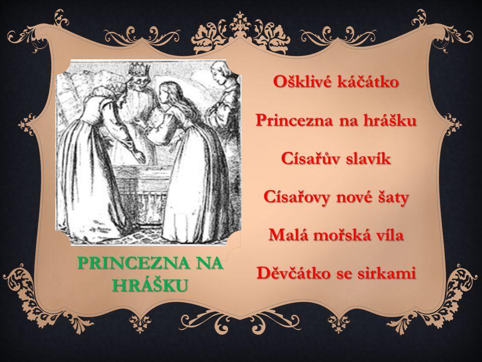 PRINCEZNA NA HRÁŠKU Ošklivé káčátko Princezna na hrášku Císařův slavík Císařovy nové šaty Malá mořská víla Děvčátko se sirkami