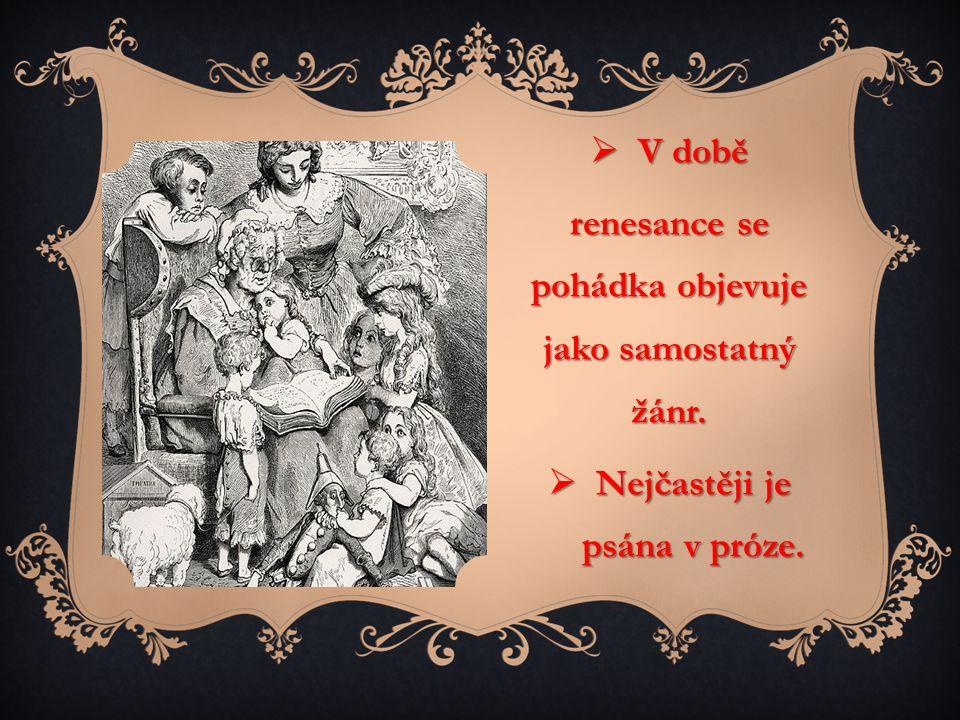  V době renesance se pohádka objevuje jako samostatný žánr.  Nejčastěji je psána v próze.