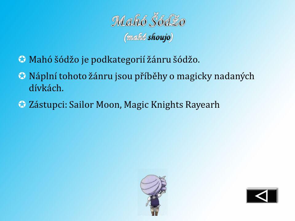 Mahó šódžo je podkategorií žánru šódžo.  Náplní tohoto žánru jsou příběhy o magicky nadaných dívkách.  Zástupci: Sailor Moon, Magic Knights Rayear