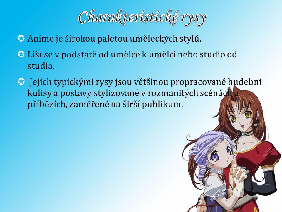  Anime je širokou paletou uměleckých stylů.  Liší se v podstatě od umělce k umělci nebo studio od studia.  Jejich typickými rysy jsou většinou prop