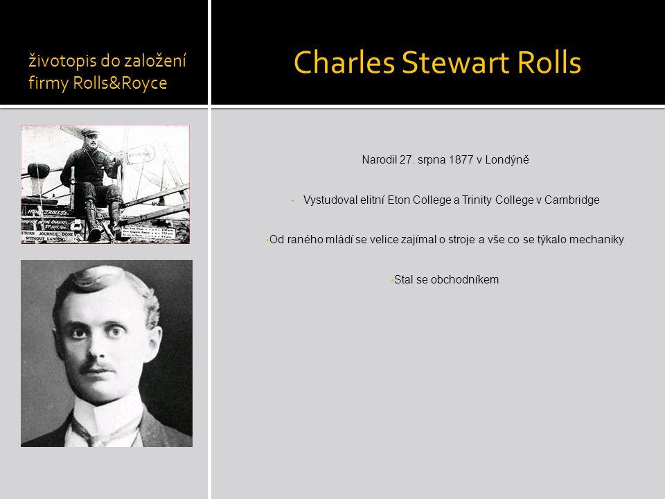 Charles Stewart Rolls Narodil 27. srpna 1877 v Londýně Vystudoval elitní Eton College a Trinity College v Cambridge Od raného mládí se velice zajímal