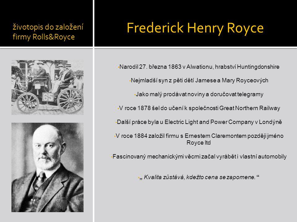 Frederick Henry Royce Narodil 27. března 1863 v Alwationu, hrabství Huntingdonshire Nejmladší syn z pěti dětí Jamese a Mary Royceových Jako malý prodá
