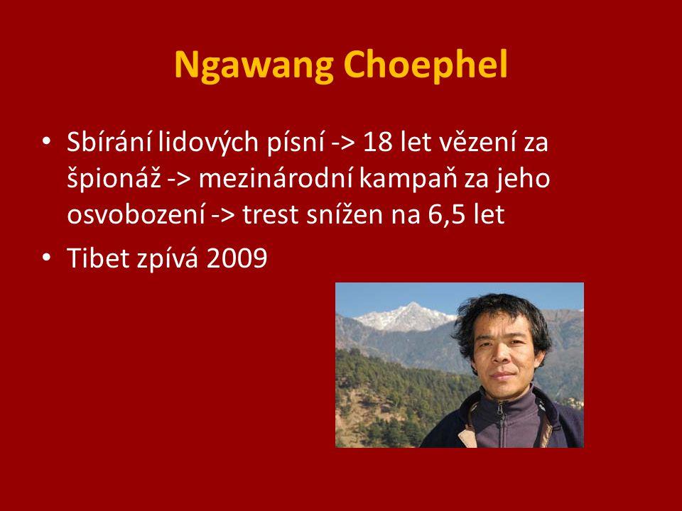 Ngawang Choephel Sbírání lidových písní -> 18 let vězení za špionáž -> mezinárodní kampaň za jeho osvobození -> trest snížen na 6,5 let Tibet zpívá 2009