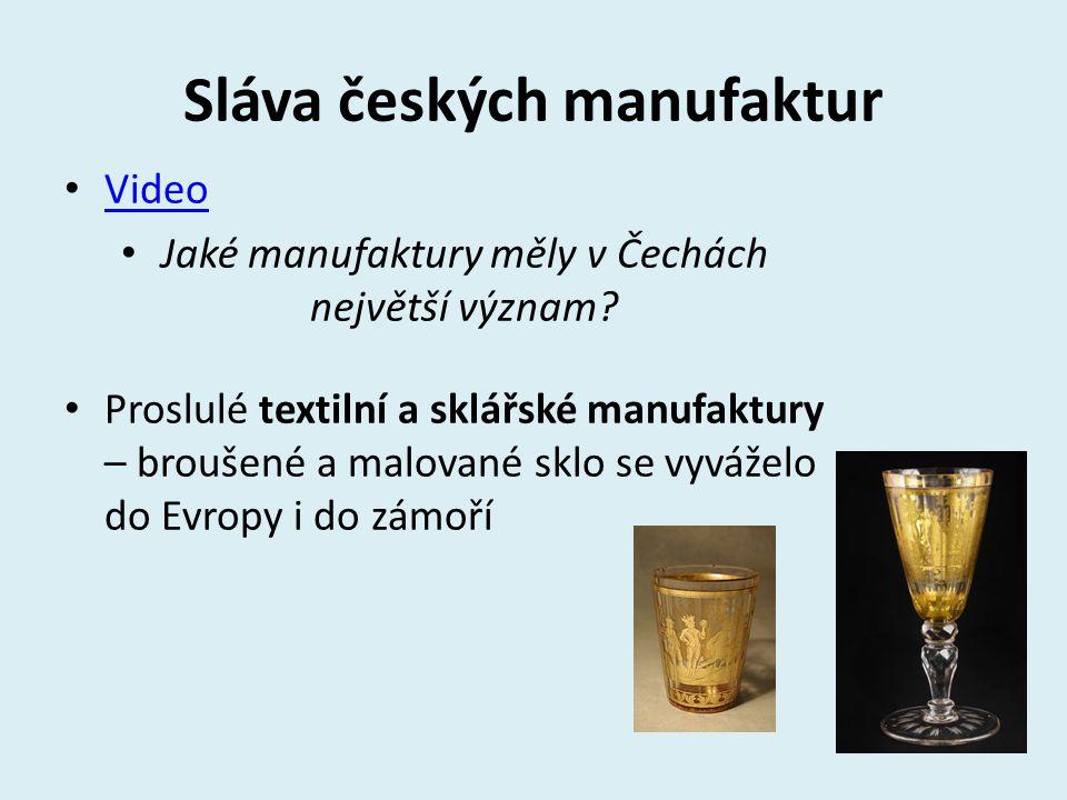 Sláva českých manufaktur Video Jaké manufaktury měly v Čechách největší význam.