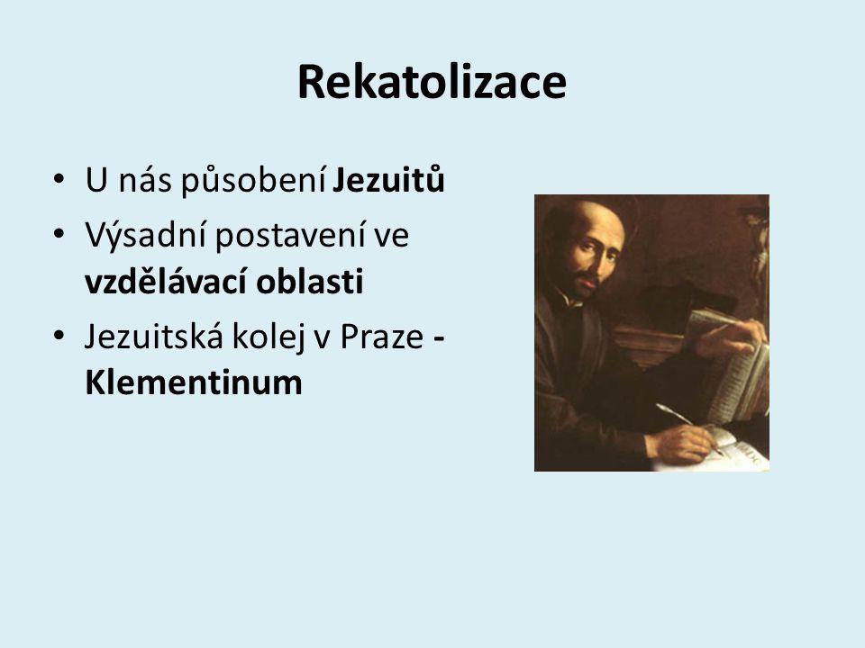 Rekatolizace U nás působení Jezuitů Výsadní postavení ve vzdělávací oblasti Jezuitská kolej v Praze - Klementinum