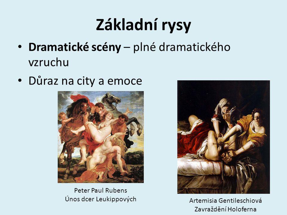 Základní rysy Dramatické scény – plné dramatického vzruchu Důraz na city a emoce Artemisia Gentileschiová Zavraždění Holoferna Peter Paul Rubens Únos dcer Leukippových
