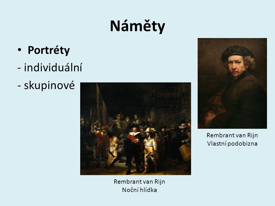 Náměty Portréty - individuální - skupinové Rembrant van Rijn Vlastní podobizna Rembrant van Rijn Noční hlídka