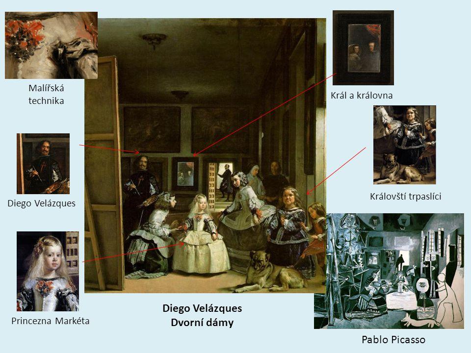 Diego Velázques Dvorní dámy Pablo Picasso Diego Velázques Král a královna Královští trpaslíci Princezna Markéta Malířská technika