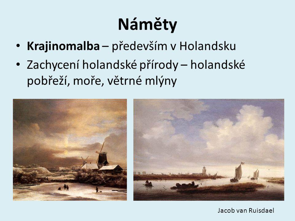Náměty Krajinomalba – především v Holandsku Zachycení holandské přírody – holandské pobřeží, moře, větrné mlýny Jacob van Ruisdael