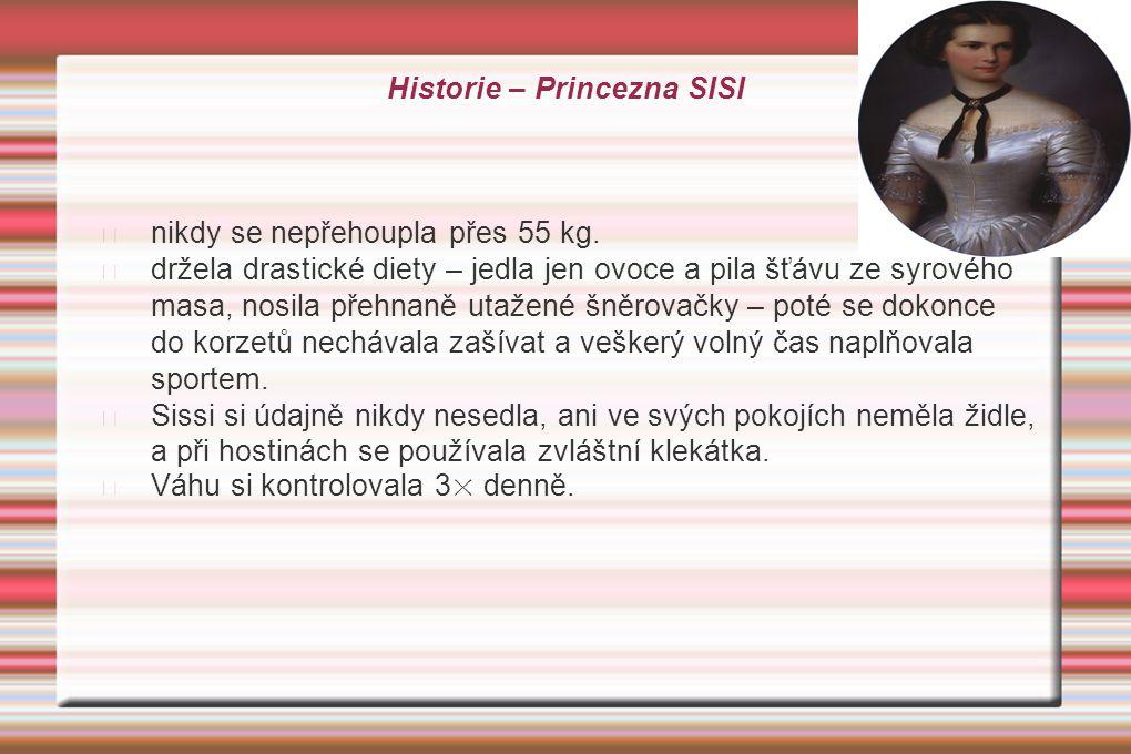 Historie – Princezna SISI nikdy se nepřehoupla přes 55 kg. držela drastické diety – jedla jen ovoce a pila šťávu ze syrového masa, nosila přehnaně uta