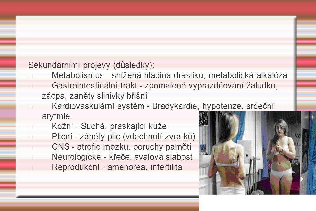 Sekundárními projevy (důsledky): Metabolismus - snížená hladina draslíku, metabolická alkalóza Gastrointestinální trakt - zpomalené vyprazdňování žalu