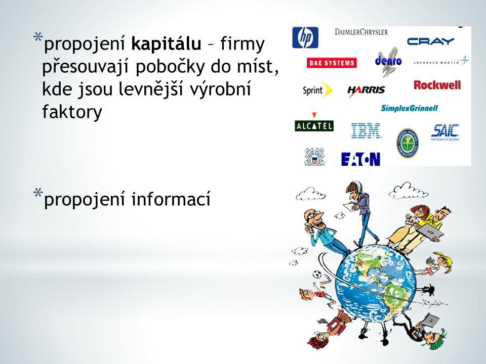 * propojení kapitálu – firmy přesouvají pobočky do míst, kde jsou levnější výrobní faktory * propojení informací