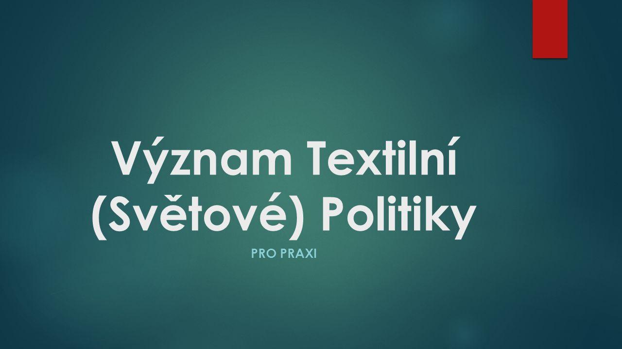 """Obsah presentace  O co se hraje  Co to je """"textilní politika  Co to je G a L  Co G a L přinesla světu  Co G a L českému TOP  Jak s ní pracovat - důležité normy pro praxi VÝZNAM TEXTILNÍ POLITIKY 2"""