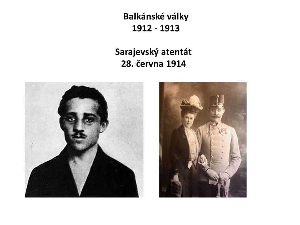 Balkánské války 1912 - 1913 Sarajevský atentát 28. června 1914