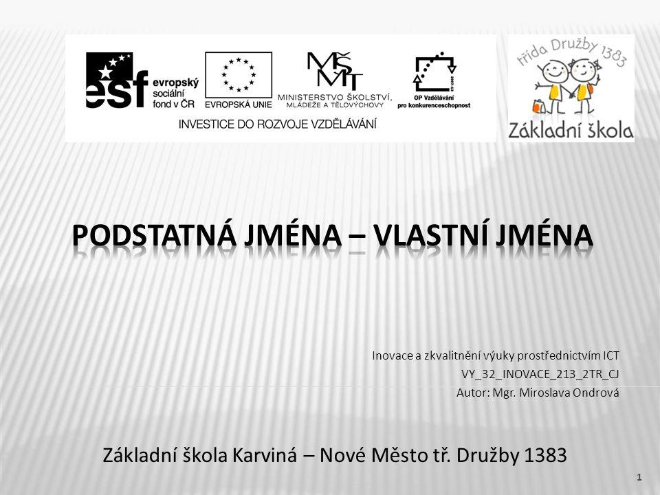 Základní škola Karviná – Nové Město tř. Družby 1383 Inovace a zkvalitnění výuky prostřednictvím ICT VY_32_INOVACE_213_2TR_CJ Autor: Mgr. Miroslava Ond