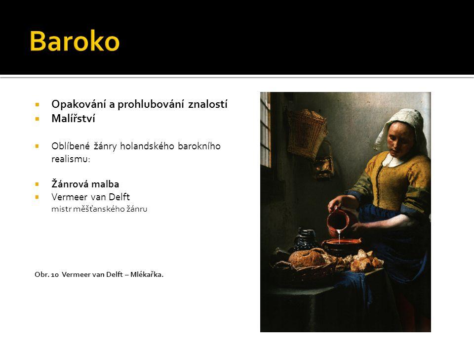  Opakování a prohlubování znalostí  Malířství  Oblíbené žánry holandského barokního realismu:  Žánrová malba  Vermeer van Delft mistr měšťanského