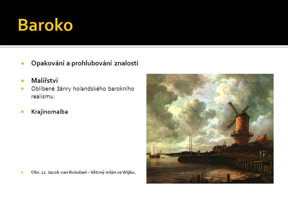  Opakování a prohlubování znalostí  Malířství  Oblíbené žánry holandského barokního realismu:  Krajinomalba  Obr. 11 Jacob van Ruisdael – Větrný