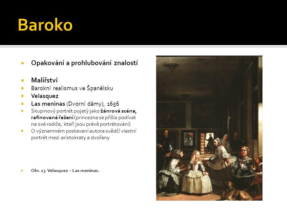  Opakování a prohlubování znalostí  Malířství  Barokní realismus ve Španělsku  Velasquez  Las meninas (Dvorní dámy), 1656  Skupinový portrét poj