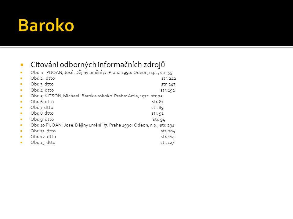  Citování odborných informačních zdrojů  Obr. 1 PIJOAN, José. Dějiny umění /7. Praha 1990: Odeon, n.p., str. 55  Obr. 2 dtto str. 242  Obr. 3 dtto