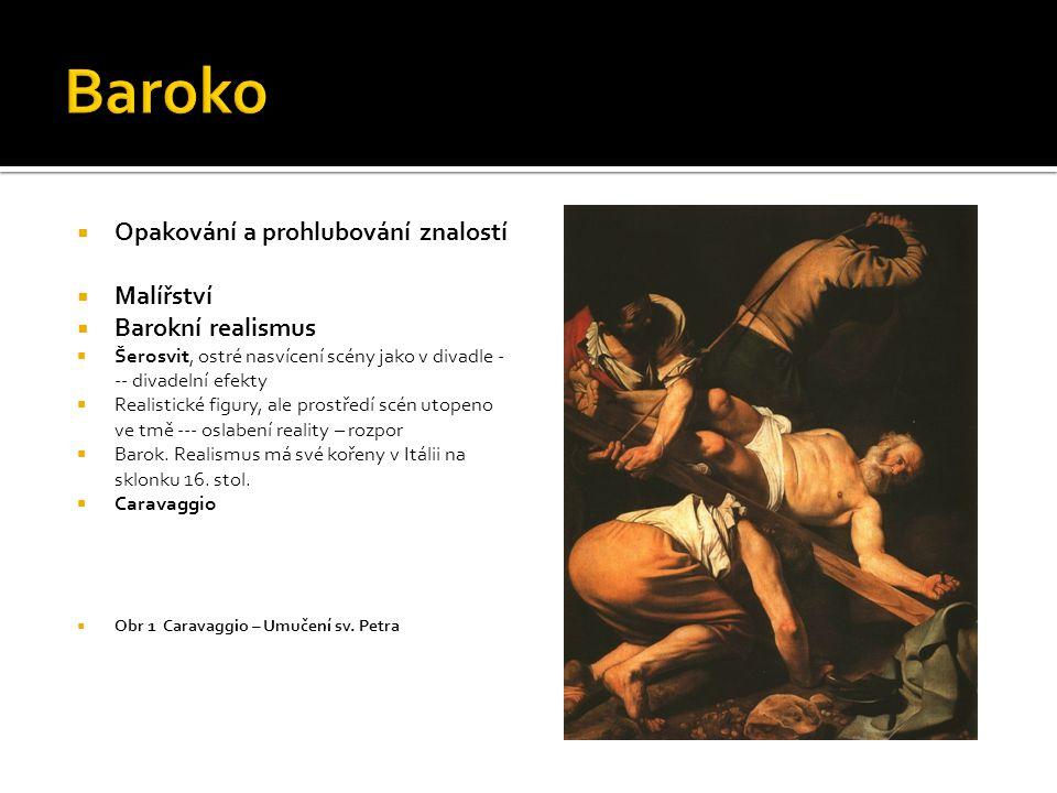  Opakování a prohlubování znalostí  Malířství  Barokní realismus  Šerosvit, ostré nasvícení scény jako v divadle - -- divadelní efekty  Realistic