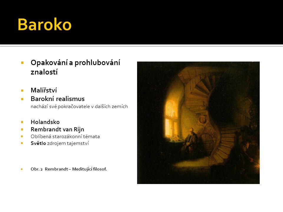  Opakování a prohlubování znalostí  Malířství  Barokní realismus nachází své pokračovatele v dalších zemích  Holandsko  Rembrandt van Rijn  Oblí