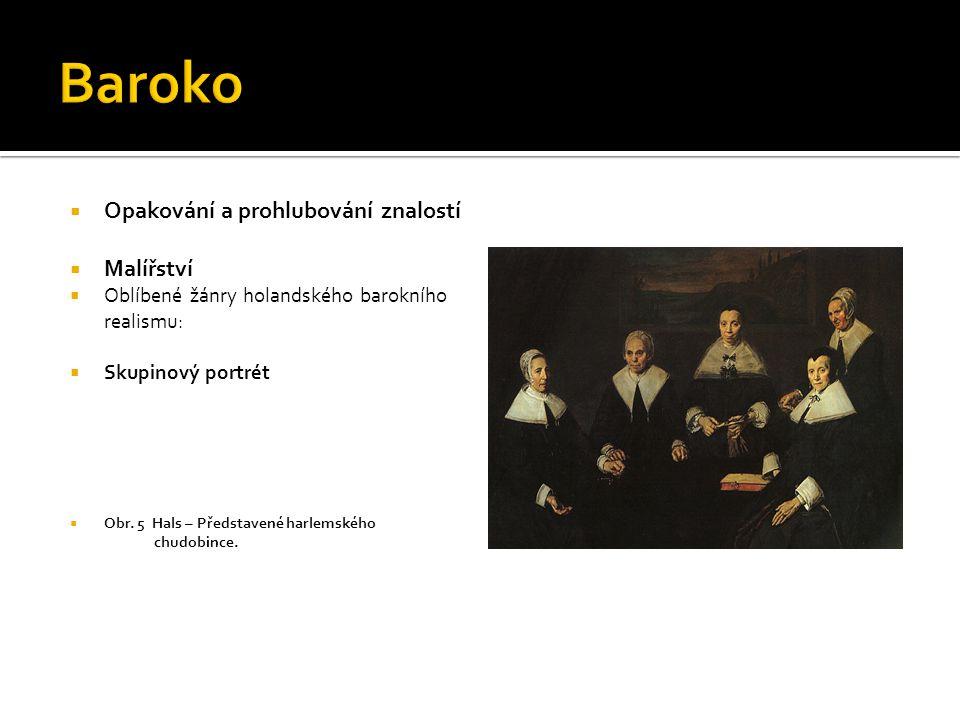  Opakování a prohlubování znalostí  Malířství  Oblíbené žánry holandského barokního realismu:  Zátiší  Přesná smyslová popisnost, fotorealistická preciznost  Obr.