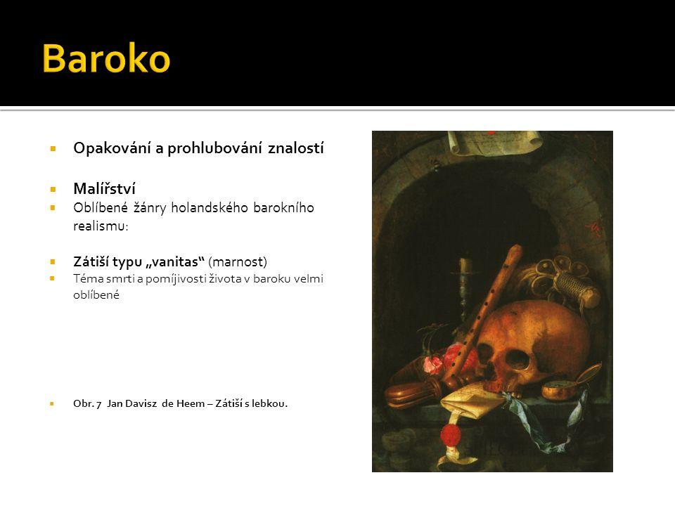 """ Opakování a prohlubování znalostí  Malířství  Oblíbené žánry holandského barokního realismu:  Zátiší typu """"vanitas"""" (marnost)  Téma smrti a pomí"""