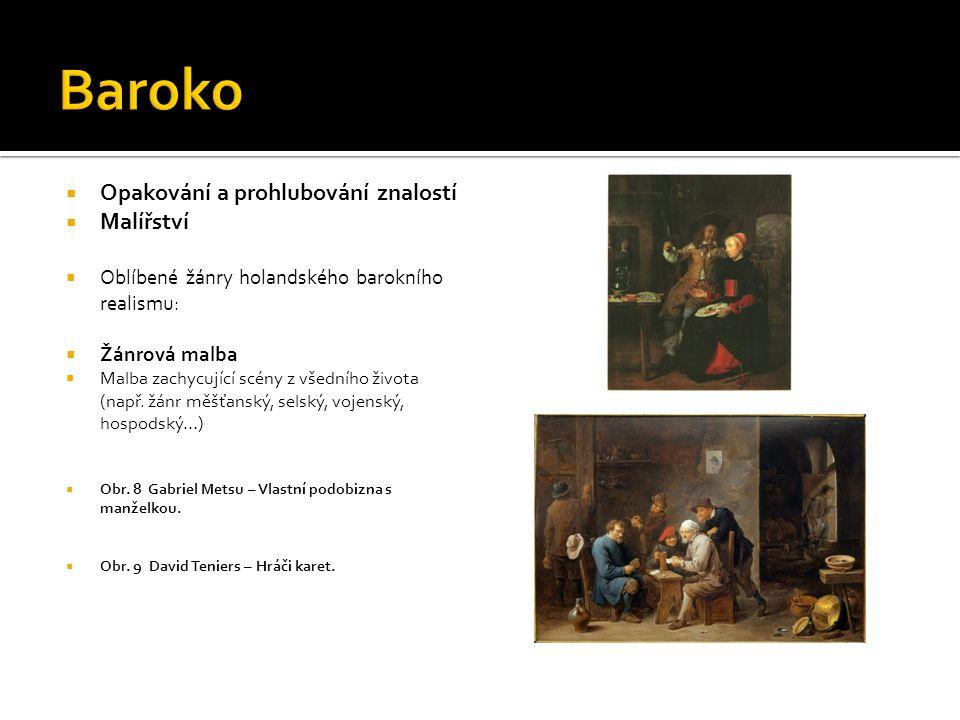 Opakování a prohlubování znalostí  Malířství  Oblíbené žánry holandského barokního realismu:  Žánrová malba  Vermeer van Delft mistr měšťanského žánru Obr.