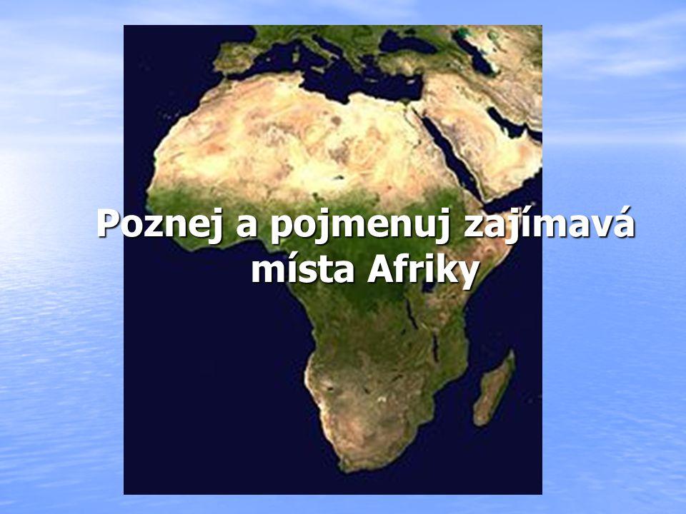 Poznej a pojmenuj zajímavá místa Afriky