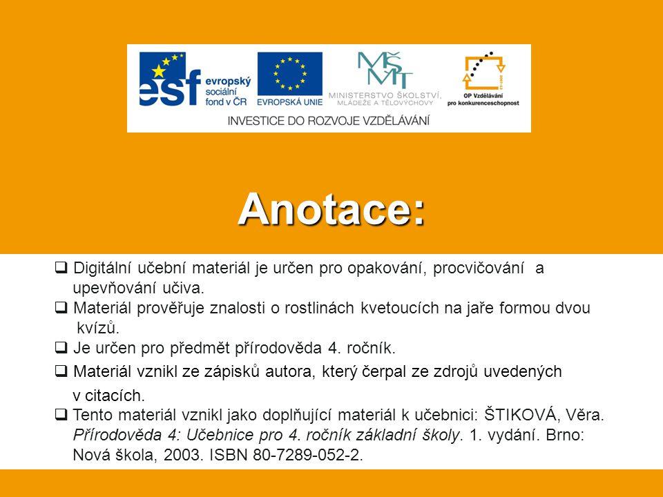 Anotace:  Digitální učební materiál je určen pro opakování, procvičování a upevňování učiva.  Materiál prověřuje znalosti o rostlinách kvetoucích na