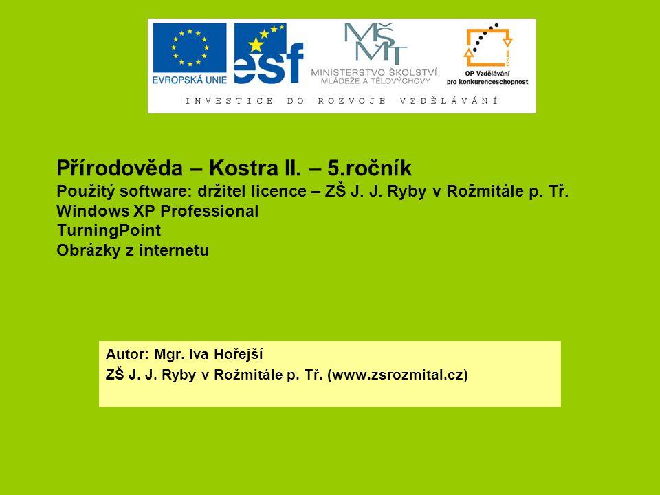 Přírodověda – Kostra II. – 5.ročník Použitý software: držitel licence – ZŠ J.
