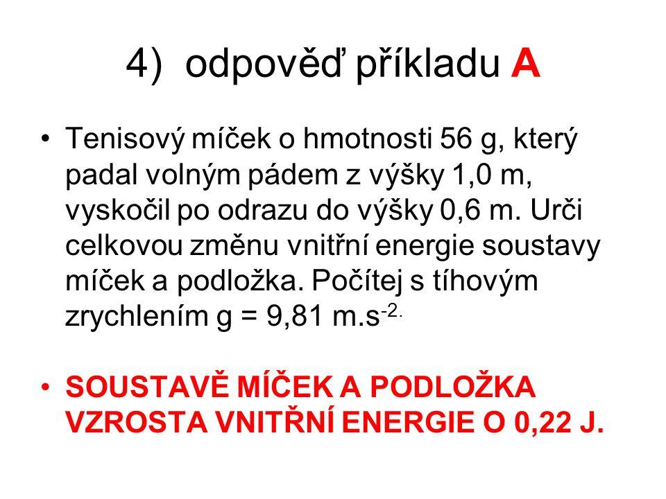 4) odpověď příkladu A Tenisový míček o hmotnosti 56 g, který padal volným pádem z výšky 1,0 m, vyskočil po odrazu do výšky 0,6 m.