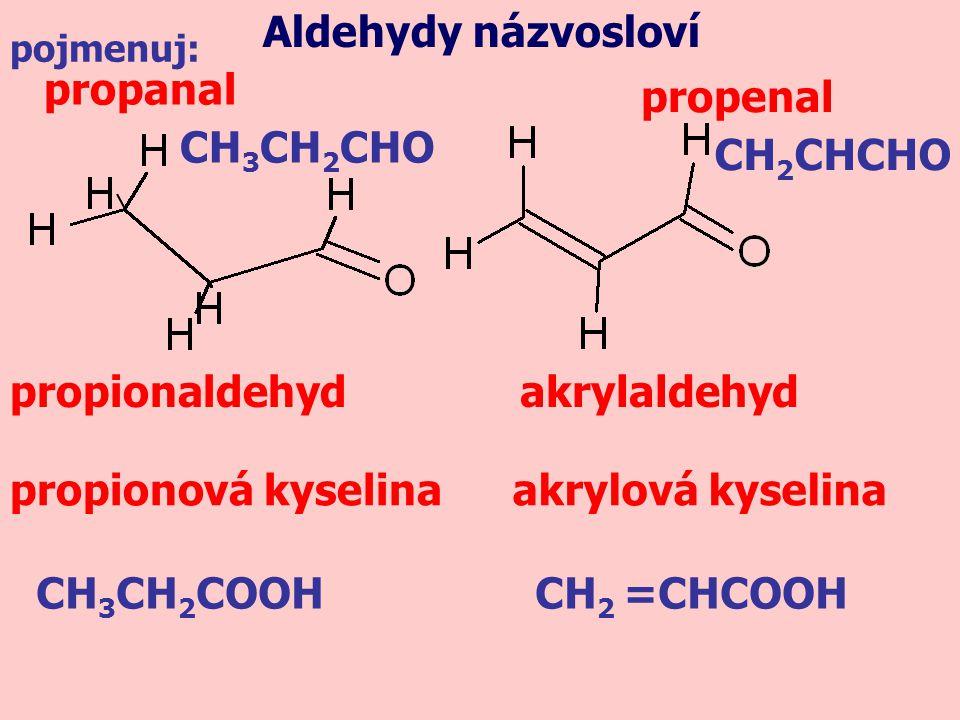 CH 3 CH 2 CHO propionaldehyd propanal Aldehydy názvosloví akrylaldehyd propenal propionová kyselinaakrylová kyselina CH 2 CHCHO CH 3 CH 2 COOHCH 2 =CH