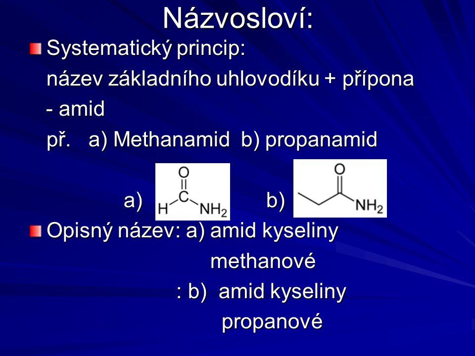 Názvosloví: Systematický princip: název základního uhlovodíku + přípona - amid - amid př.