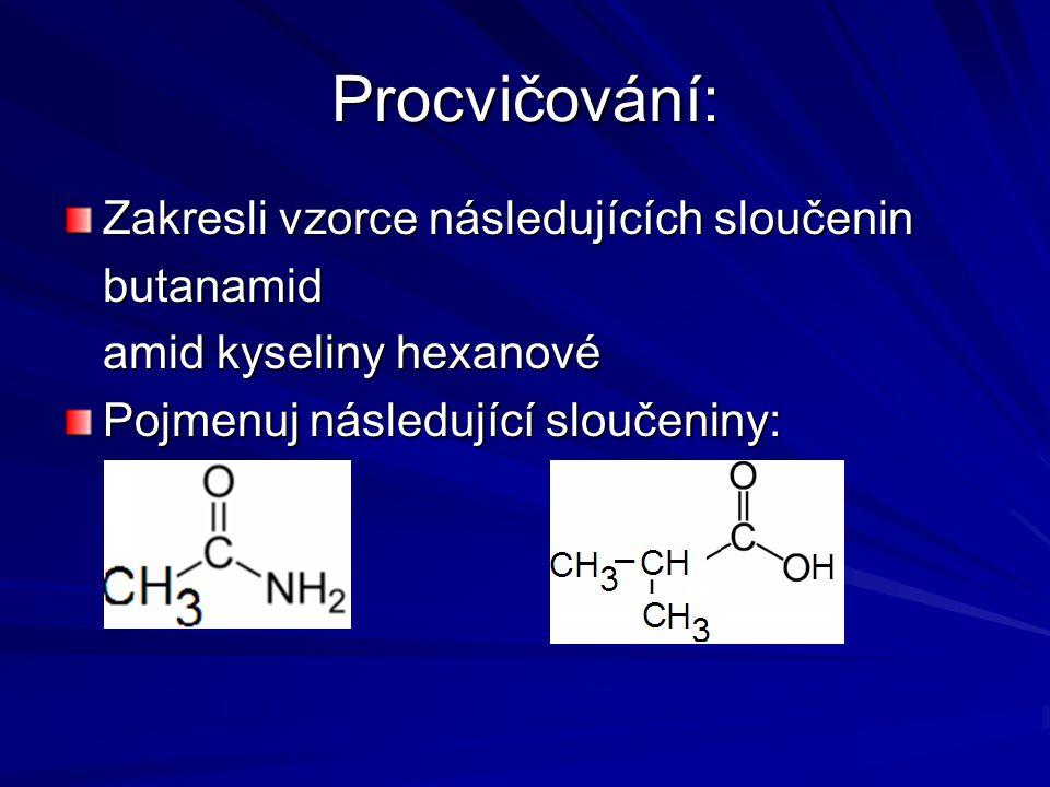 Procvičování: Zakresli vzorce následujících sloučenin butanamid amid kyseliny hexanové Pojmenuj následující sloučeniny: