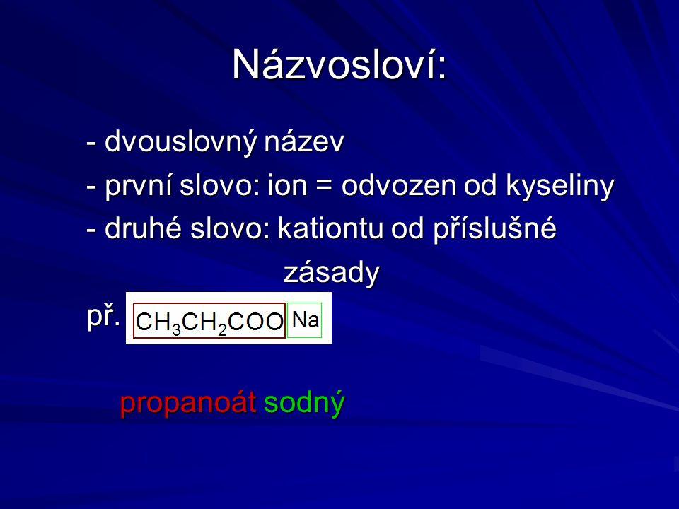 Názvosloví: - dvouslovný název - první slovo: ion = odvozen od kyseliny - druhé slovo: kationtu od příslušné zásady zásady př.