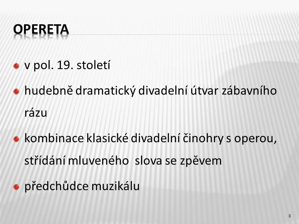 v pol. 19. století hudebně dramatický divadelní útvar zábavního rázu kombinace klasické divadelní činohry s operou, střídání mluveného slova se zpěvem