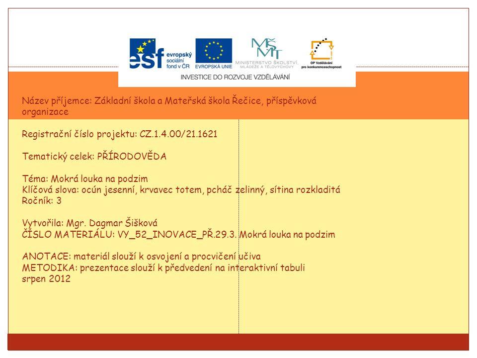 Název příjemce: Základní škola a Mateřská škola Řečice, příspěvková organizace Registrační číslo projektu: CZ.1.4.00/21.1621 Tematický celek: PŘÍRODOV