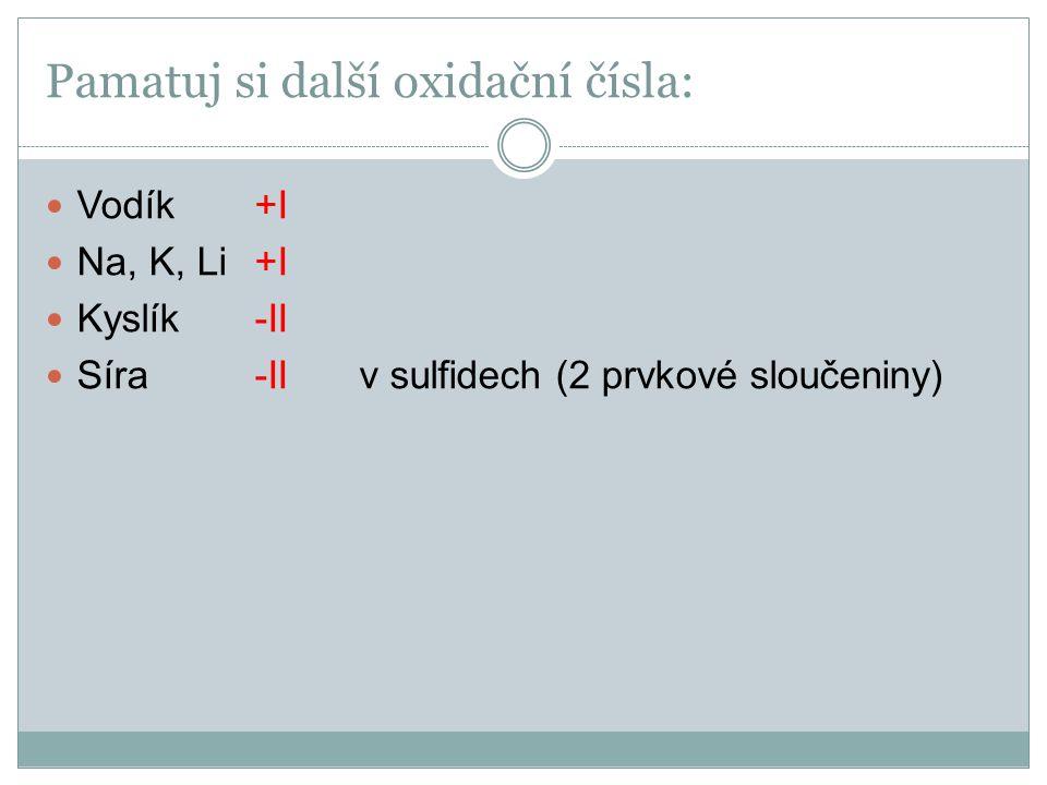 Pamatuj si další oxidační čísla: Vodík +I Na, K, Li+I Kyslík -II Síra-II v sulfidech (2 prvkové sloučeniny)