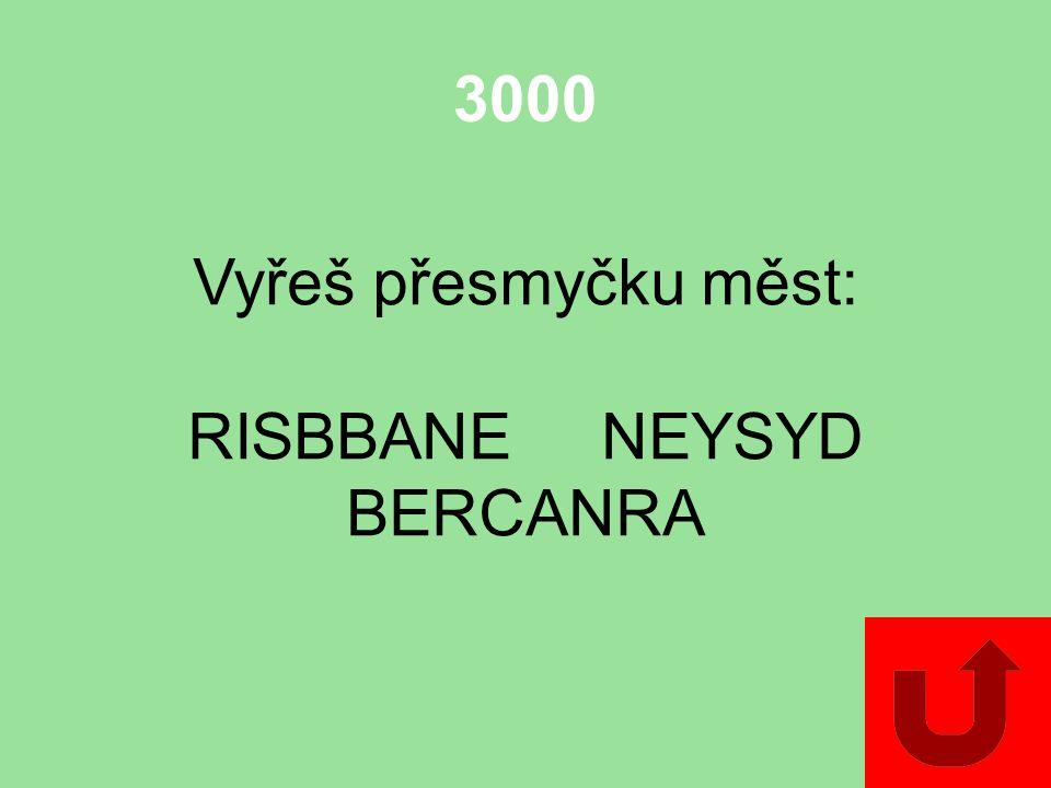 3000 Vyřeš přesmyčku měst: RISBBANE NEYSYD BERCANRA