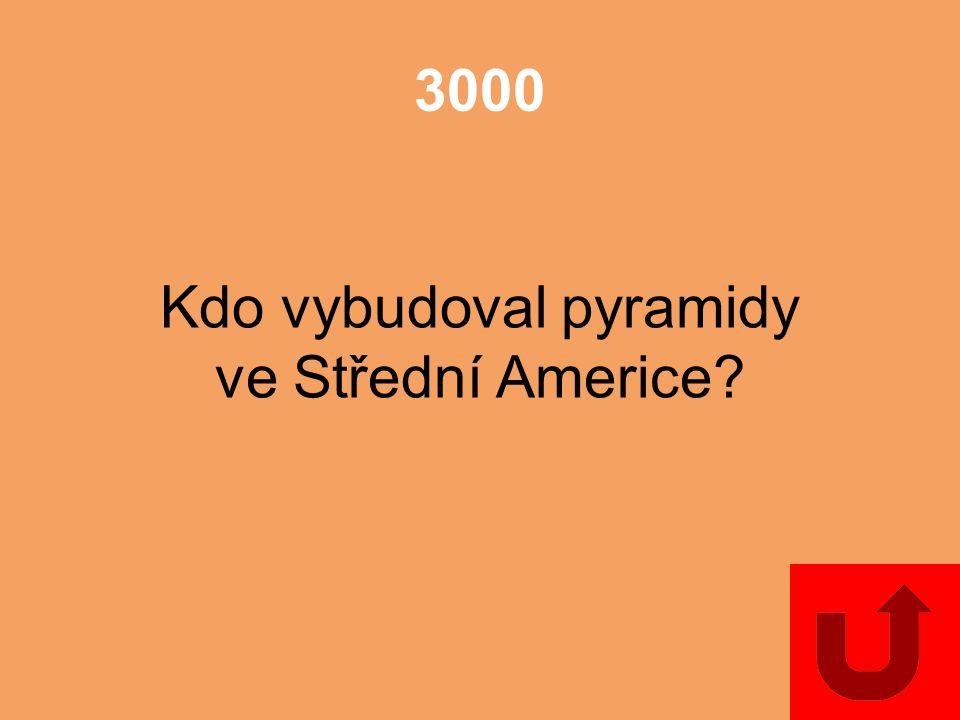 3000 Kdo vybudoval pyramidy ve Střední Americe?