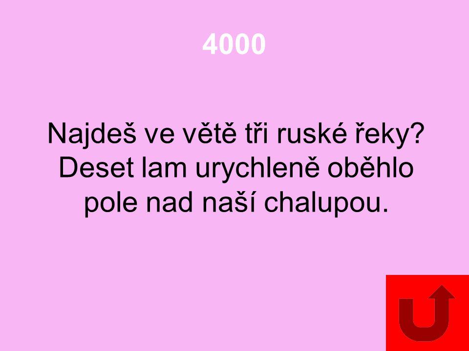 4000 Najdeš ve větě tři ruské řeky? Deset lam urychleně oběhlo pole nad naší chalupou.