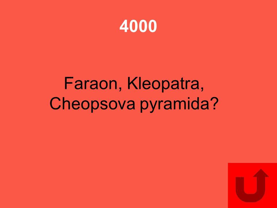 4000 Faraon, Kleopatra, Cheopsova pyramida?