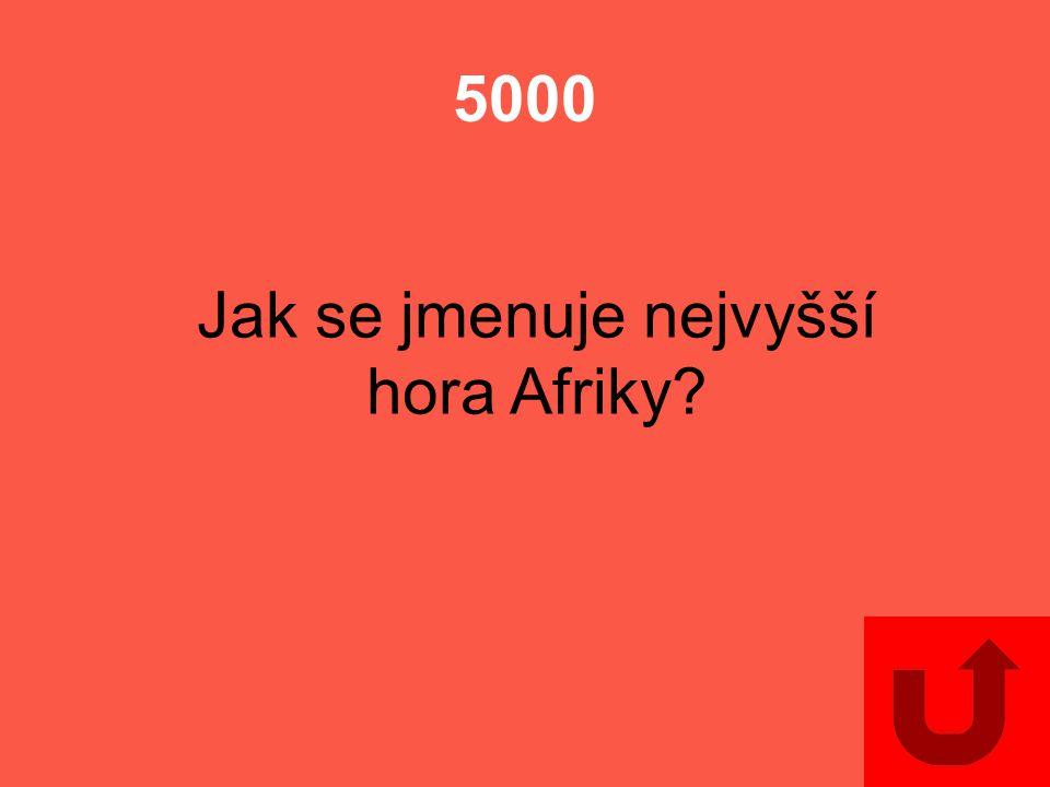 5000 Jak se jmenuje nejvyšší hora Afriky?