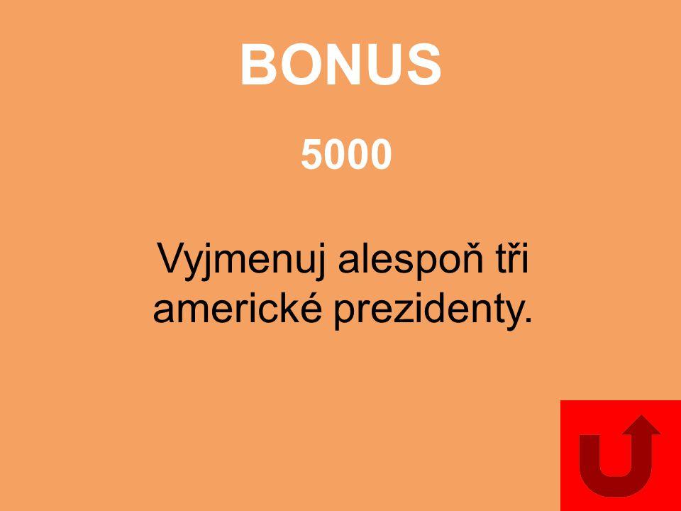 BONUS 5000 Vyjmenuj alespoň tři americké prezidenty.