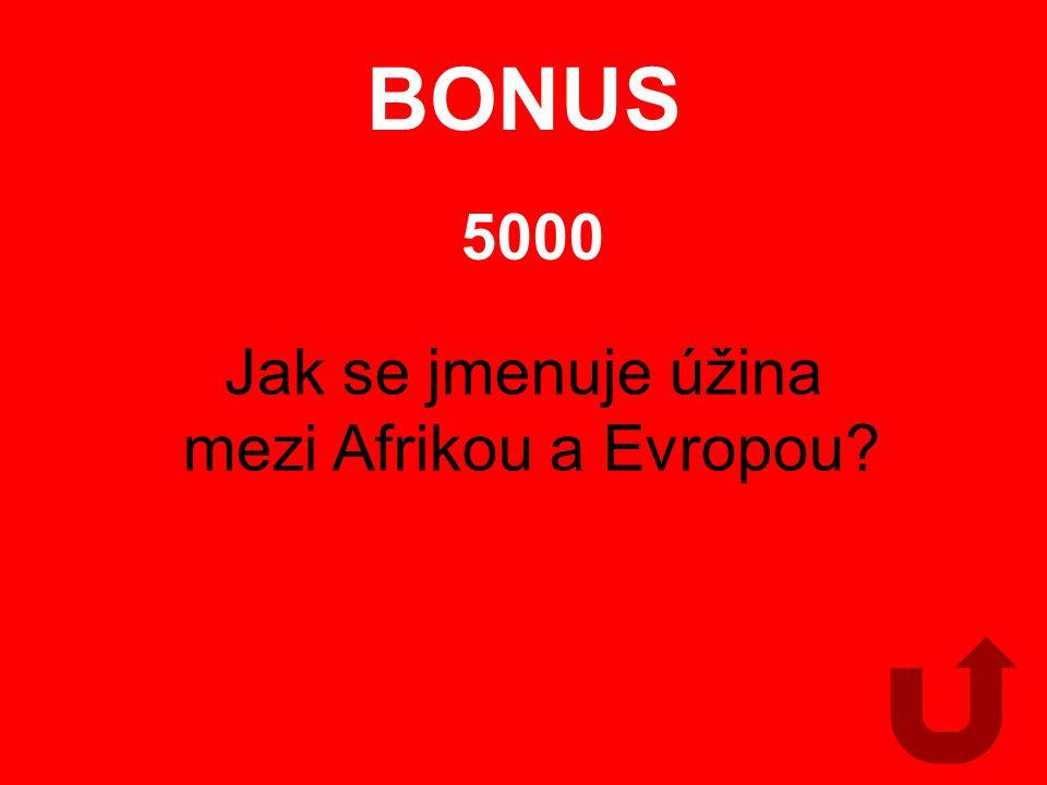 BONUS 5000 Jak se jmenuje úžina mezi Afrikou a Evropou?