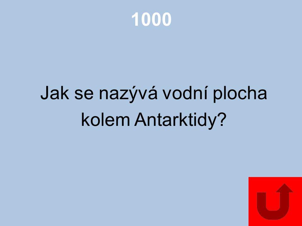 1000 Jak se nazývá vodní plocha kolem Antarktidy?