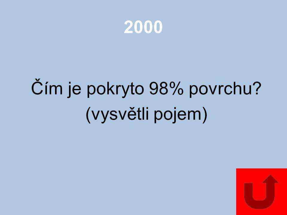 2000 Čím je pokryto 98% povrchu? (vysvětli pojem)